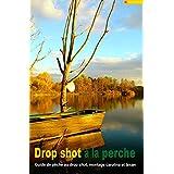 Drop shot à la perche: Guide de pêche au drop shot, montage carolina et montage texan (French Edition)