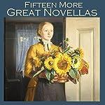 Fifteen More Great Novellas | Robert E. Howard,E. T. A. Hoffman,Edith Wharton,Bessie Kyffin-Taylor,Henry Chapman Mercer,Julian Hawthorne,Joseph Sheridan Le Fanu