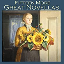 Fifteen More Great Novellas Audiobook by Robert E. Howard, E. T. A. Hoffman, Edith Wharton, Bessie Kyffin-Taylor, Henry Chapman Mercer, Julian Hawthorne, Joseph Sheridan Le Fanu Narrated by Cathy Dobson