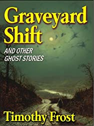Graveyard Shift and Other Ghost Stories: Five chilling short stories set in East Anglia