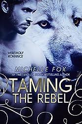 Taming the Rebel (Werewolf Shapeshifter Romance) (English Edition)