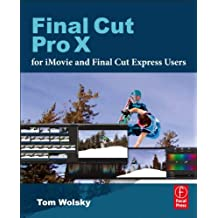 Final Cut Pro X for iMovie and Final Cut Express Users: Making the Creative Leap