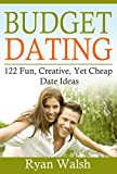 Budget Dating: 122 Fun, Creative, Yet Cheap Date Ideas