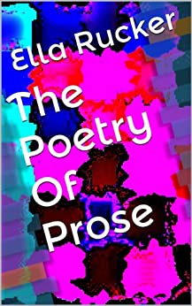The Poetry Of Prose by [Rucker, Ella]