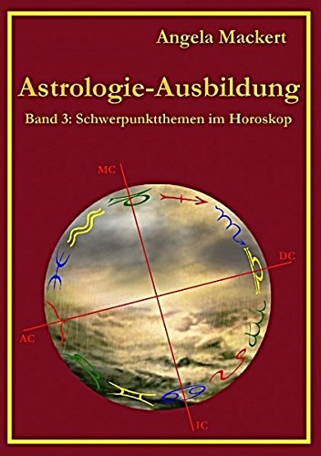Astrologie-Ausbildung, Band 3: Schwerpunktthemen im Horoskop Taschenbuch – 25. August 2011 Angela Mackert Books on Demand 3842375948 Astrology - General