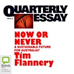 Quarterly Essay 31: Now or Never: A Sustainable Future for Australia? | Tim Flannery