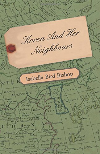 Download Korea And Her Neighbours - A Narritive of Travel, with an Account of the Recent Vicissitudes and Present Position of the Country pdf epub