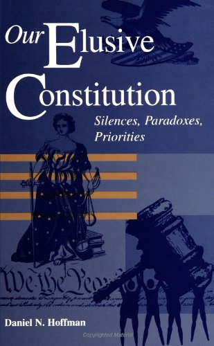 Our Elusive Constitution: Silences, Paradoxes, Priorities (SUNY series in American Constitutionalism)