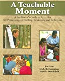 A Teachable Moment : A Facilitator's Guide to Activities for Processing Debriefing Reviewing and Reflection, Cain, James and Cummings, Michelle, 075751782X