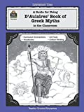 A Guide for Using D 'Aulaires' Book of Greek Myths in the Classroom (Literature Units)