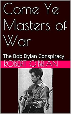 Come Ye Masters of War: The Bob Dylan Conspiracy - Kindle