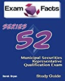 Exam Facts Series 52 Municipal Securities Representative Exam Study Guide: FINRA Series 52 Examination Study Guide