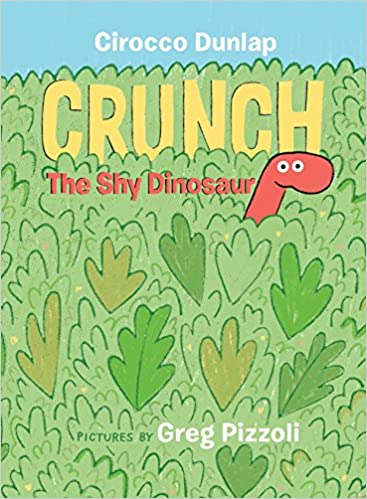 Crunch the Shy Dinosaur: Dunlap, Cirocco, Pizzoli, Greg: 9780399550560:  Amazon.com: Books
