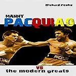 Manny Pacquiao vs the Modern Greats   Richard Poche
