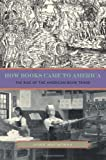 How Books Came to America : The Rise of the American Book Trade, Hruschka, John, 0271050829