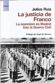 La justicia de Franco: La represión en Madrid tras la Guerra Civil ...