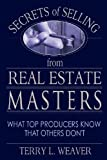Secrets of Selling from Real Estate Masters, Terry L. Weaver, 1601940017