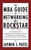 img - for The MBA Guide to Networking Like a Rockstar: The Ultimate Guide to Navigating the Complex MBA Landscape & Developing Personal Relationships to Stand Out Among Top-Caliber Candidates book / textbook / text book