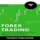 Forex Trading: 3 Books in 1 (Beginner, Intermediate & Advanced Forex Trading) Hörbuch von FinTech Publishing Gesprochen von: Michael Hatak