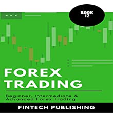 Forex Trading: 3 Books in 1 (Beginner, Intermediate & Advanced Forex Trading) Audiobook by FinTech Publishing Narrated by Michael Hatak
