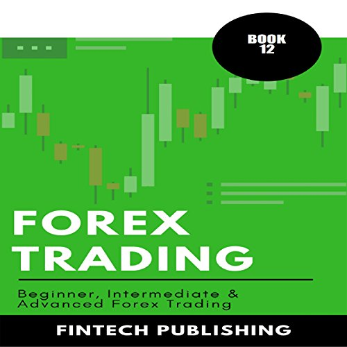 Forex Trading: 3 Books in 1 (Beginner, Intermediate & Advanced Forex Trading)