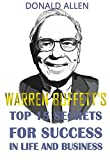 Warren Buffett's Top 15 Secrets For Success In Life And Business: Rationed Short Guide For Mature Minds That Seek Good Advice And Not To Be Lectured