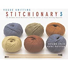 The Vogue® Knitting Stitchionary™ Volume Three: Color Knitting: The Ultimate Stitch Dictionary from the Editors of Vogue® Knitting Magazine