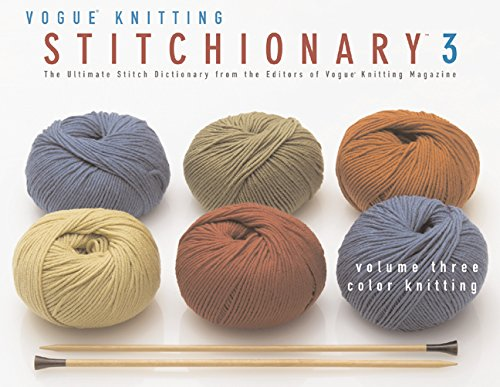 The Vogue® Knitting Stitchionary™ Volume Three: Color Knitting: The Ultimate Stitch Dictionary from the Editors of Vogue