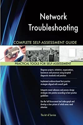 Network Troubleshooting Complete Self-Assessment Guide