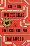 Image of The Underground Railroad (National Book Award Winner) (Oprah's Book Club): A Novel