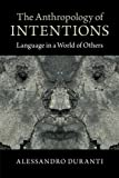 "Alessandro Duranti, ""The Anthropology of Intentions: Language in a World of Others"" (Cambridge UP, 2015)"