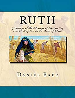 Ruth: The Message of Restoration and Redemption in the Book of Ruth by [Baer, Daniel]