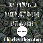 Top Ten Ways to Make Money Online Fast and Free: 1000 Words | Charles Thornton