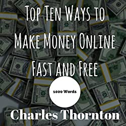 Top Ten Ways to Make Money Online Fast and Free