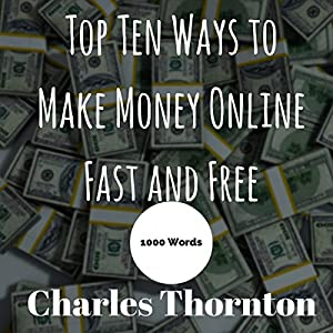 Top Ten Ways to Make Money Online Fast and Free Audiobook
