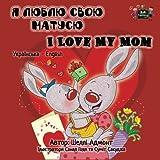 I Love My Mom (ukrainian bilingual, Childrens Ukrainian books): ukrainian kids books, ukrainian childrens books, ukrainian books (Ukrainian English Bilingual Collection) (Ukrainian Edition)