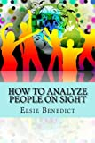 How to Analyze People on Sight: Through the Science of Human Analysis: The Five Human Types. Characters and characteristics