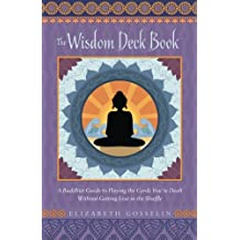 The Wisdom Deck Book: A Buddhist Guide to Playing the Cards You're Dealt without Getting Lost in the Shuffle