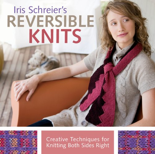 (Iris Schreier's Reversible Knits: Creative Techniques for Knitting Both Sides Right)