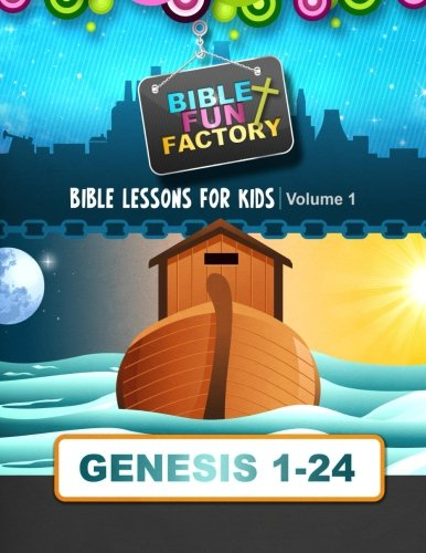Bible Lessons for Kids: Genesis 1-24 (Bible Fun Factory) (Volume 1)
