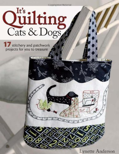 It's Quilting Cats and Dogs: 15 Heart-Warming Projects Combining Patchwork, Applique and Stitchery by Anderson, Lynette (2010)
