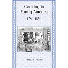 Cooking in Young America: 1780-1850