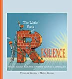 The Little Book of Resilience: How to Bounce Back from Adversity and Lead a Fulfilling Life