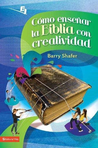Cómo enseñar la Biblia con creatividad (Especialidades Juveniles) (Spanish Edition) by [