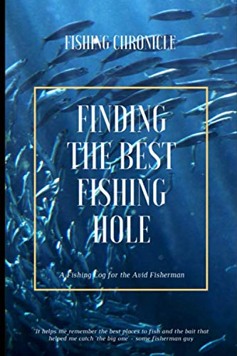 Finding The Best Fishing Hole: Log All of Your Fishing Adventures, Places, and Amazing Catches