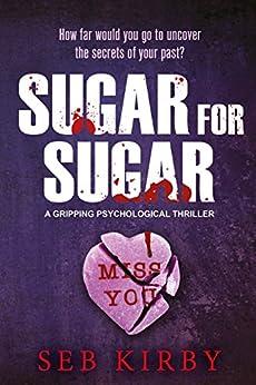Sugar For Sugar - A gripping psychological thriller: US Edition by [Kirby, Seb]