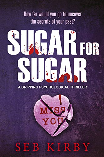 Sugar For Sugar - A gripping psychological thriller: US Edition by [Kirby, Seb]