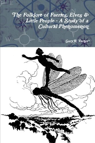 The Folklore Of Faeries, Elves & Little People - A Study In A Cultural Phenomenon pdf epub
