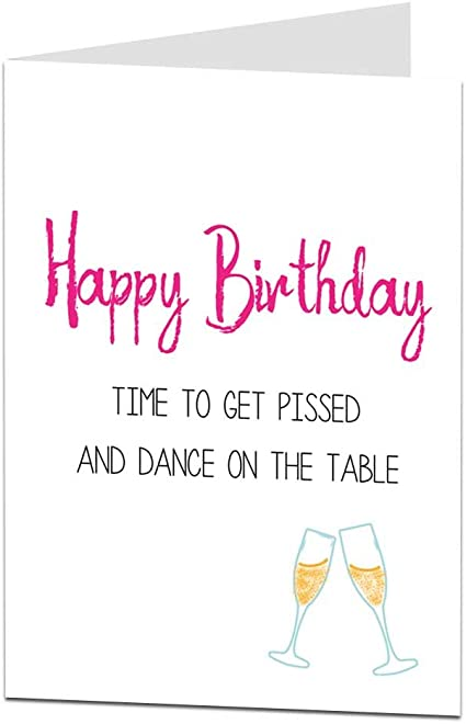 Funny Happy Birthday Card For Her Women From Best Friend Get Pissed Dance On Table Amazon Co Uk Office Products
