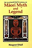 img - for The Illustrated Encyclopedia of Maori Myth and Legend book / textbook / text book